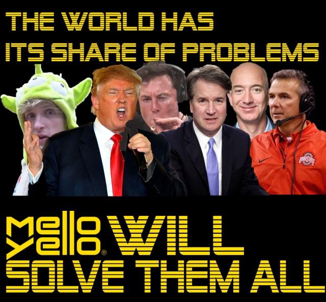 MELLO YELLO WILL SOLVE ALL PROBLEMS